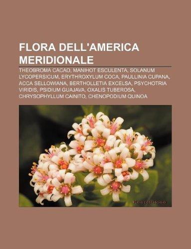 9781231994030: Flora Dell'america Meridionale: Theobroma Cacao, Manihot Esculenta, Solanum Lycopersicum, Erythroxylum Coca, Paullinia Cupana, Acca Sellowiana
