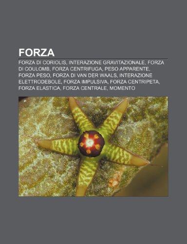 9781231994900: Forza: Forza di Coriolis, Interazione gravitazionale, Forza di Coulomb, Forza centrifuga, Peso apparente, Forza peso, Forza di van der Waals