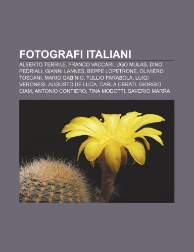 9781231995204: Fotografi italiani: Alberto Terrile, Franco Vaccari, Ugo Mulas, Dino Pedriali, Gianni Lannes, Beppe Lopetrone, Oliviero Toscani, Mario Gabinio
