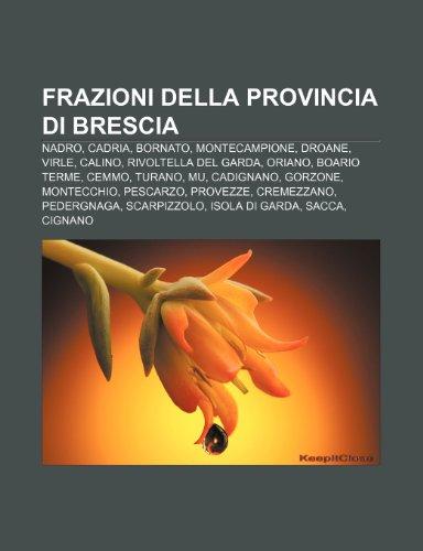 9781231995884: Frazioni della provincia di Brescia: Nadro, Cadria, Bornato, Montecampione, Droane, Virle, Calino, Rivoltella del Garda, Oriano, Boario Terme (Italian Edition)