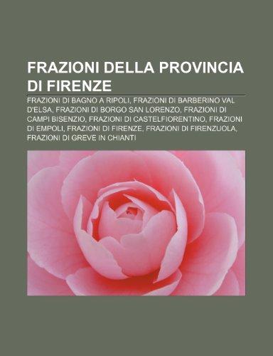 9781231995969: Frazioni della provincia di Firenze: Frazioni di Bagno a Ripoli, Frazioni di Barberino Val d'Elsa, Frazioni di Borgo San Lorenzo