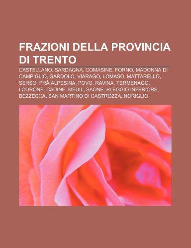 9781231996195: Frazioni della provincia di Trento: Castellano, Sardagna, Comasine, Forno, Madonna di Campiglio, Gardolo, Viarago, Lomaso, Mattarello, Serso