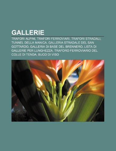 9781231997116: Gallerie: Trafori Alpini, Trafori Ferroviari, Trafori Stradali, Tunnel Della Manica, Galleria Stradale del San Gottardo