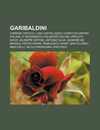9781231997277: Garibaldini: Carmine Crocco, Luigi Castellazzo, Corpo Volontari Italiani, 2º Reggimento Volontari Italiani, Ippolito Nievo, Giuseppe Sirtori
