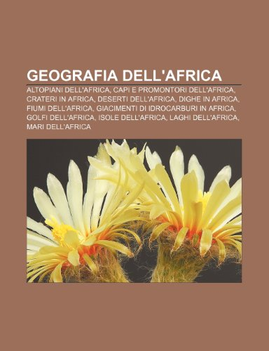 9781231998946: Geografia dell'Africa: Altopiani dell'Africa, Capi e promontori dell'Africa, Crateri in Africa, Deserti dell'Africa, Dighe in Africa