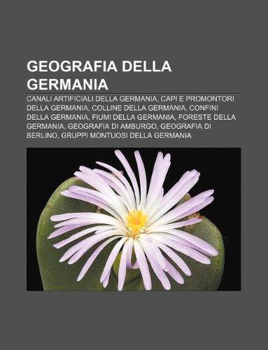 9781231999653: Geografia Della Germania: Canali Artificiali Della Germania, Capi E Promontori Della Germania, Colline Della Germania, Confini Della Germania