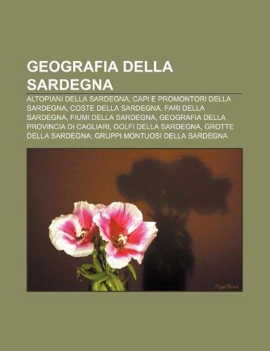 9781232000020: Geografia della Sardegna: Altopiani della Sardegna, Capi e promontori della Sardegna, Coste della Sardegna, Fari della Sardegna