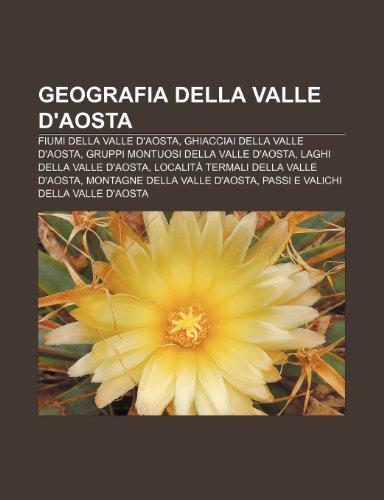 9781232000266: Geografia della Valle d'Aosta: Fiumi della Valle d'Aosta, Ghiacciai della Valle d'Aosta, Gruppi montuosi della Valle d'Aosta