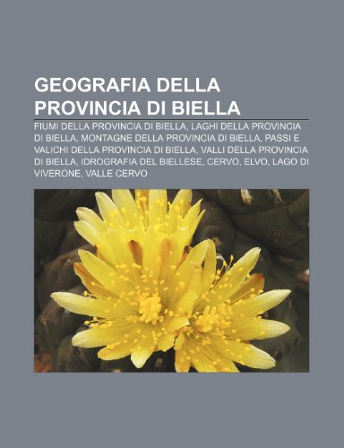 9781232000389: Geografia della provincia di Biella: Fiumi della provincia di Biella, Laghi della provincia di Biella, Montagne della provincia di Biella