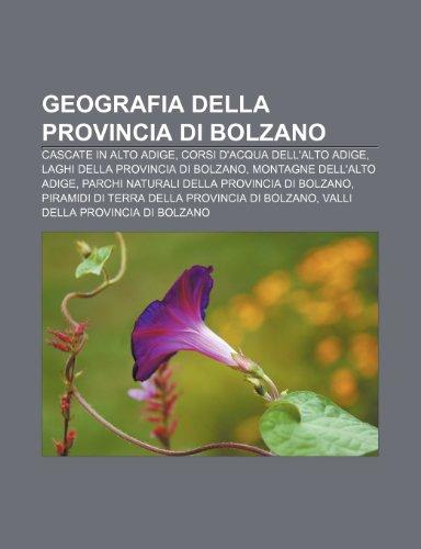 9781232000433: Geografia della provincia di Bolzano: Cascate in Alto Adige, Corsi d'acqua dell'Alto Adige, Laghi della provincia di Bolzano
