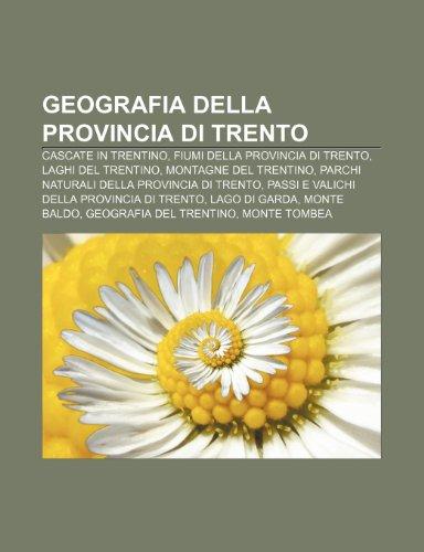 9781232000846: Geografia della provincia di Trento: Cascate in Trentino, Fiumi della provincia di Trento, Laghi del Trentino, Montagne del Trentino