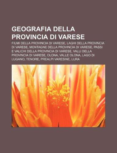 9781232000952: Geografia Della Provincia Di Varese: Fiumi Della Provincia Di Varese, Laghi Della Provincia Di Varese, Montagne Della Provincia Di Varese