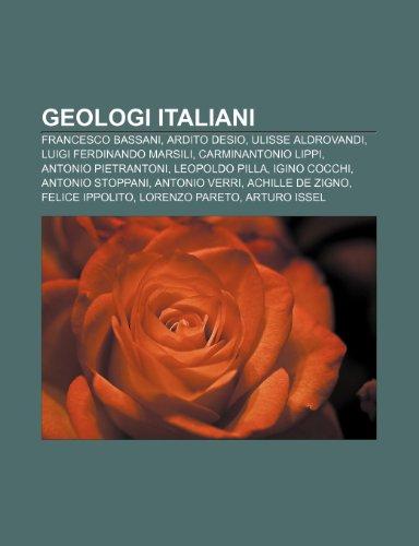9781232001379: Geologi italiani: Francesco Bassani, Ardito Desio, Ulisse Aldrovandi, Luigi Ferdinando Marsili, Carminantonio Lippi, Antonio Pietrantoni