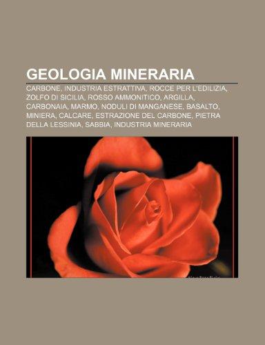9781232001461: Geologia mineraria: Carbone, Industria estrattiva, Rocce per l'edilizia, Zolfo di Sicilia, Rosso ammonitico, Argilla, Carbonaia, Marmo