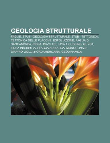 9781232001515: Geologia strutturale: Faglie, Stub - geologia strutturale, Stub - tettonica, Tettonica delle placche, Esfoliazione, Faglia di Sant'Andrea
