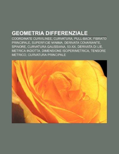 9781232001577: Geometria differenziale: Coordinate curvilinee, Curvatura, Pull-back, Fibrato principale, Superficie minima, Derivata covariante, Spinore