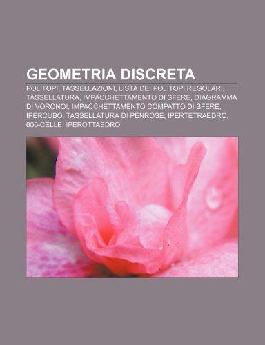 9781232001584: Geometria discreta: Politopi, Tassellazioni, Lista dei politopi regolari, Tassellatura, Impacchettamento di sfere, Diagramma di Voronoi