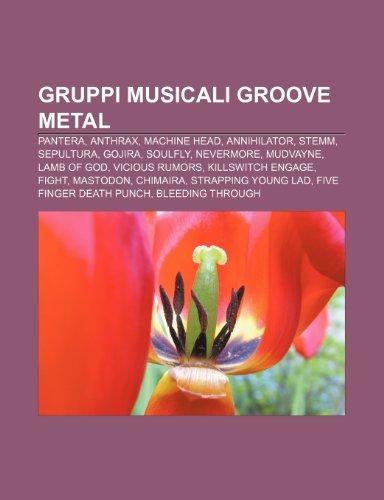 9781232007753: Gruppi Musicali Groove Metal: Pantera, Anthrax, Machine Head, Annihilator, Stemm, Sepultura, Gojira, Soulfly, Nevermore, Mudvayne, Lamb of God