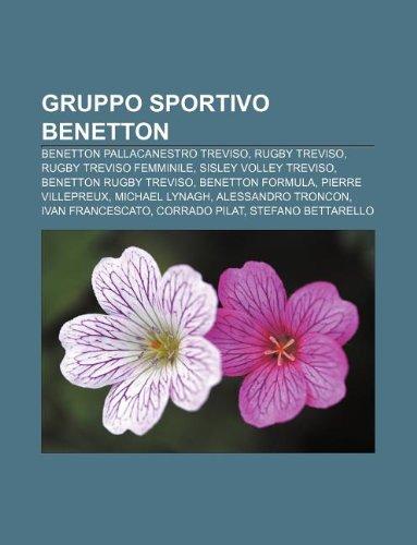 9781232009443: Gruppo Sportivo Benetton: Benetton Pallacanestro Treviso, Rugby Treviso, Rugby Treviso Femminile, Sisley Volley Treviso, Benetton Rugby Treviso