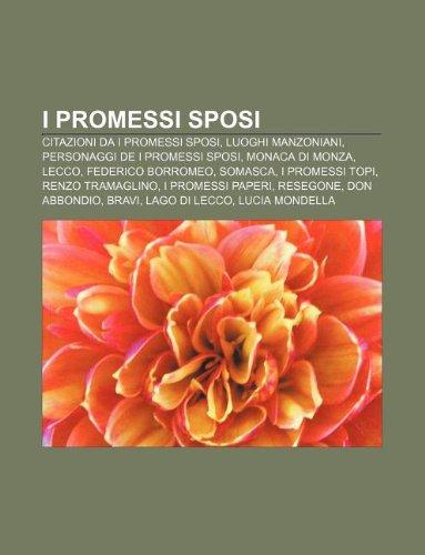 9781232011682: I Promessi Sposi: Citazioni Da I Promessi Sposi, Luoghi Manzoniani, Personaggi de I Promessi Sposi, Monaca Di Monza, Lecco, Federico Bor