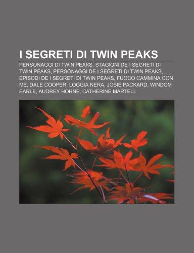 9781232011743: I segreti di Twin Peaks: Personaggi di Twin Peaks, Stagioni de I segreti di Twin Peaks, Personaggi de I segreti di Twin Peaks