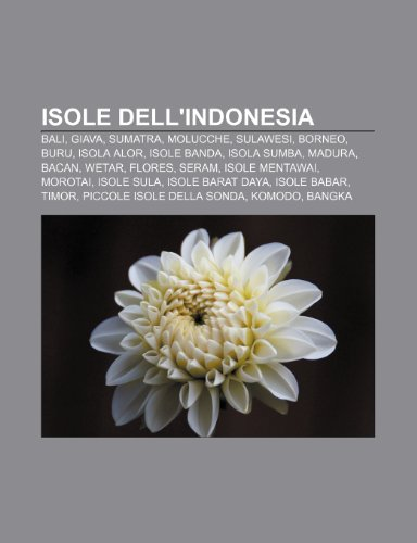 9781232016175: Isole dell'Indonesia: Bali, Giava, Sumatra, Molucche, Sulawesi, Borneo, Buru, Isola Alor, Isole Banda, Isola Sumba, Madura, Bacan, Wetar