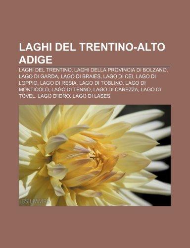 9781232020592: Laghi del Trentino-Alto Adige: Laghi del Trentino, Laghi della provincia di Bolzano, Lago di Garda, Lago di Braies, Lago di Cei, Lago di Loppio