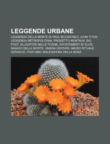 9781232021742: Leggende Urbane: Leggenda Della Morte Di Paul McCartney, John Titor, Leggenda Metropolitana, Progetto Montauk, Big Foot, Alligatori Nel