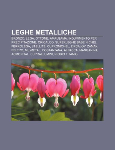 9781232022053: Leghe metalliche: Bronzo, Lega, Ottone, Amalgama, Indurimento per precipitazione, Oricalco, Superleghe base nichel, Ferrolega, Stellite