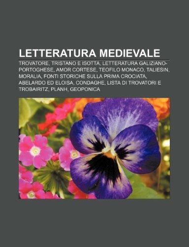 9781232023647: Letteratura medievale: Trovatore, Tristano e Isotta, Letteratura galiziano-portoghese, Amor cortese, Teofilo monaco, Taliesin, Moralia