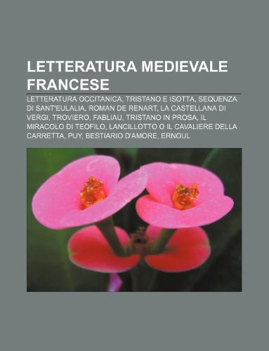 9781232023692: Letteratura Medievale Francese: Letteratura Occitanica, Tristano E Isotta, Sequenza Di Sant'eulalia, Roman de Renart, La Castellana Di Vergi