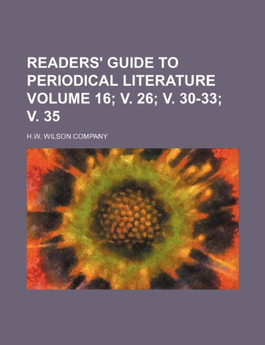 Readers' guide to periodical literature Volume 16; v. 26; v. 30-33; v. 35 (1232025119) by H.w. Wilson Company