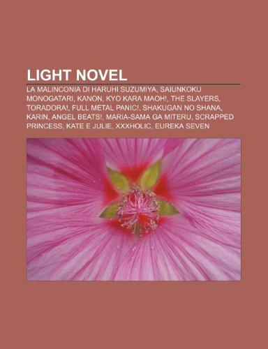 9781232025245: Light Novel: La Malinconia Di Haruhi Suzumiya, Saiunkoku Monogatari, Kanon, Kyo Kara Maoh!, the Slayers, Toradora!, Full Metal Pani