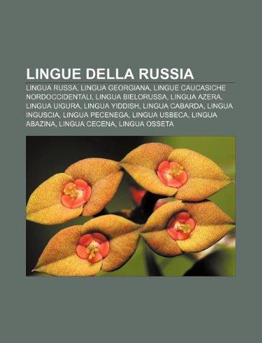 9781232027133: Lingue Della Russia: Lingua Russa, Lingua Georgiana, Lingue Caucasiche Nordoccidentali, Lingua Bielorussa, Lingua Azera, Lingua Uigura
