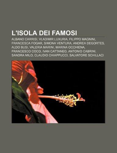 9781232027836: L'Isola Dei Famosi: Albano Carrisi, Vladimir Luxuria, Filippo Magnini, Francesca Fogar, Simona Ventura, Andrea Degortes, Aldo Busi