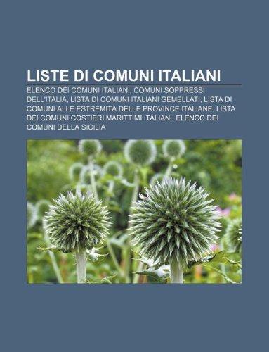 9781232028130: Liste Di Comuni Italiani: Elenco Dei Comuni Italiani, Comuni Soppressi Dell'italia, Lista Di Comuni Italiani Gemellati
