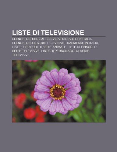 9781232029502: Liste di televisione: Elenchi dei servizi televisivi ricevibili in Italia, Elenchi delle serie televisive trasmesse in Italia