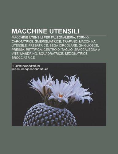 9781232032892: Macchine utensili: Macchine utensili per falegnameria, Tornio, Carotatrice, Smerigliatrice, Trapano, Macchina utensile, Fresatrice