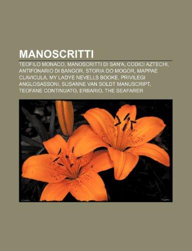 9781232036388: Manoscritti: Teofilo monaco, Manoscritti di San'a, Codici aztechi, Antifonario di Bangor, Storia do Mogor, Mappae clavicula