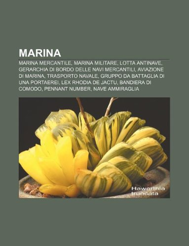 9781232037712: Marina: Marina Mercantile, Marina Militare, Lotta Antinave, Gerarchia Di Bordo Delle Navi Mercantili, Aviazione Di Marina, Tra