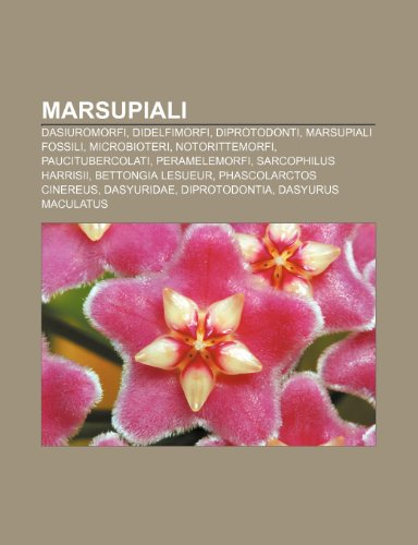 9781232038610: Marsupiali: Dasiuromorfi, Didelfimorfi, Diprotodonti, Marsupiali Fossili, Microbioteri, Notorittemorfi, Paucitubercolati, Peramele