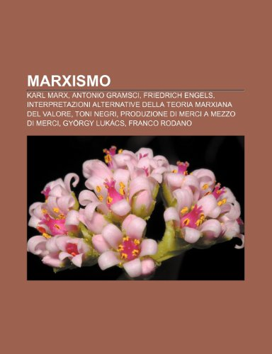 9781232038733: Marxismo: Karl Marx, Antonio Gramsci, Friedrich Engels, Interpretazioni alternative della teoria marxiana del valore, Toni Negri
