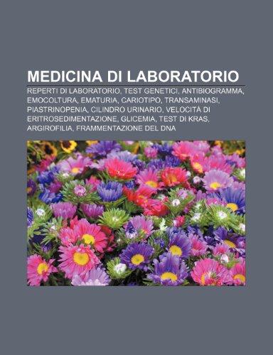 9781232042471: Medicina di laboratorio: Reperti di laboratorio, Test genetici, Antibiogramma, Emocoltura, Ematuria, Cariotipo, Transaminasi, Piastrinopenia