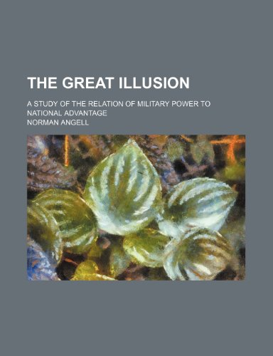 9781232042570: The great illusion; a study of the relation of military power to national advantage