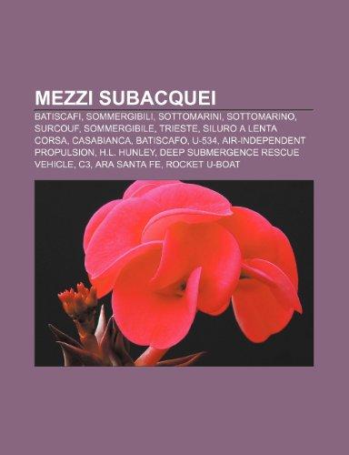 9781232043928: Mezzi subacquei: Batiscafi, Sommergibili, Sottomarini, Sottomarino, Surcouf, Sommergibile, Trieste, Siluro a Lenta Corsa, Casabianca, Batiscafo