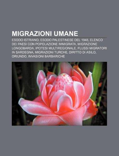 9781232044208: Migrazioni Umane: Esodo Istriano, Esodo Palestinese del 1948, Elenco Dei Paesi Con Popolazione Immigrata, Migrazione Longobarda