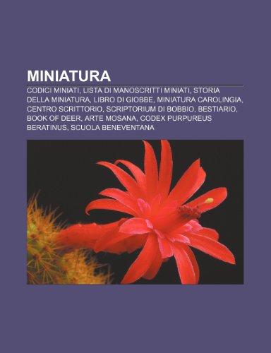 9781232045304: Miniatura: Codici miniati, Lista di manoscritti miniati, Storia della miniatura, Libro di Giobbe, Miniatura carolingia, Centro scrittorio