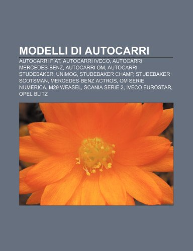 9781232047131: Modelli di autocarri: Autocarri Fiat, Autocarri Iveco, Autocarri Mercedes-Benz, Autocarri OM, Autocarri Studebaker, Unimog, Studebaker Champ