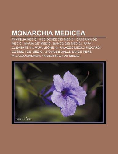9781232047889: Monarchia Medicea: Famiglia Medici, Residenze Dei Medici, Caterina de' Medici, Maria de' Medici, Banco Dei Medici, Papa Clemente VII