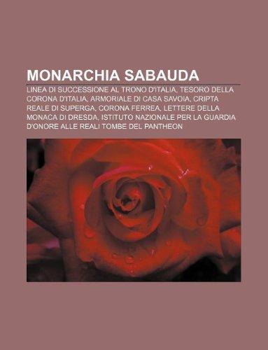 9781232047926: Monarchia Sabauda: Linea Di Successione Al Trono D'Italia, Tesoro Della Corona D'Italia, Armoriale Di Casa Savoia, Cripta Reale Di Superg